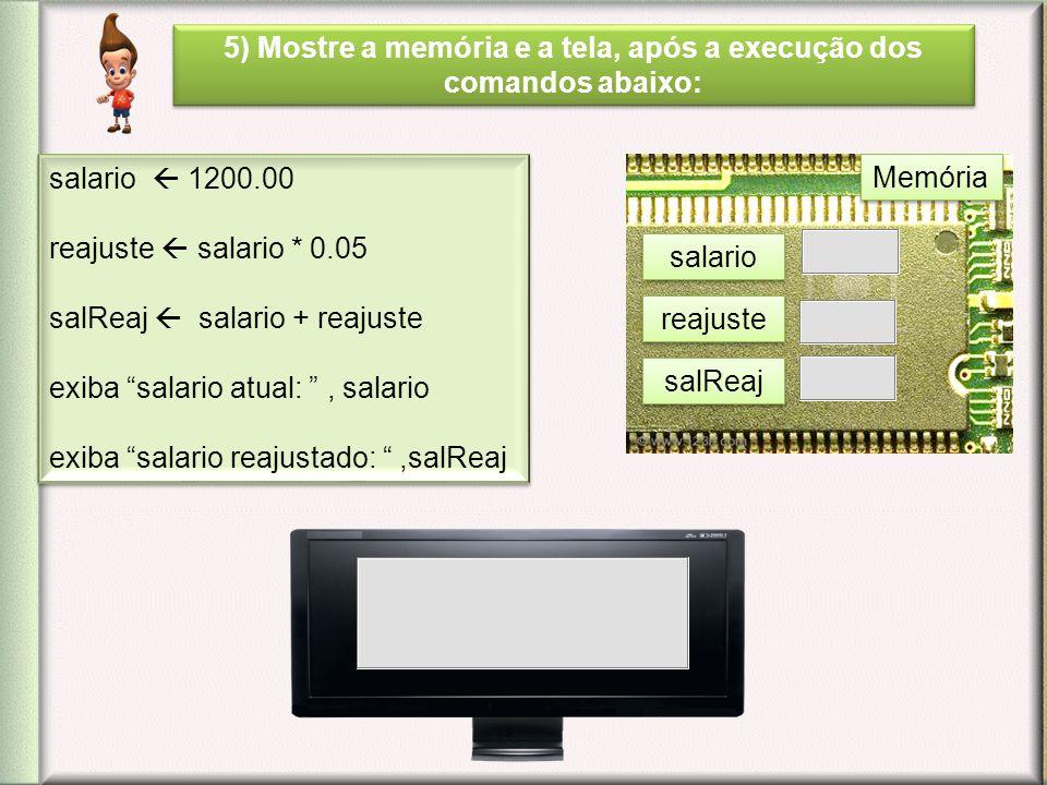 5) Mostre a memória e a tela, após a execução dos comandos abaixo: