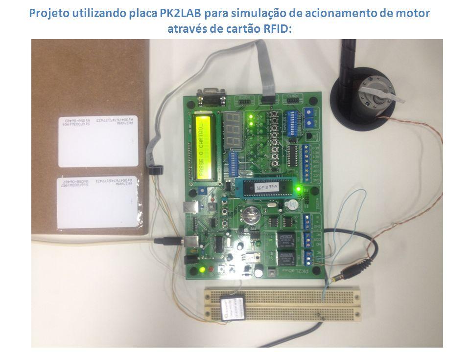 Projeto utilizando placa PK2LAB para simulação de acionamento de motor através de cartão RFID: