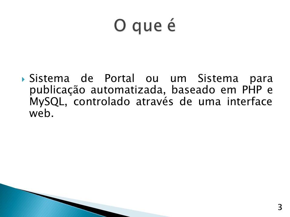 O que é Sistema de Portal ou um Sistema para publicação automatizada, baseado em PHP e MySQL, controlado através de uma interface web.