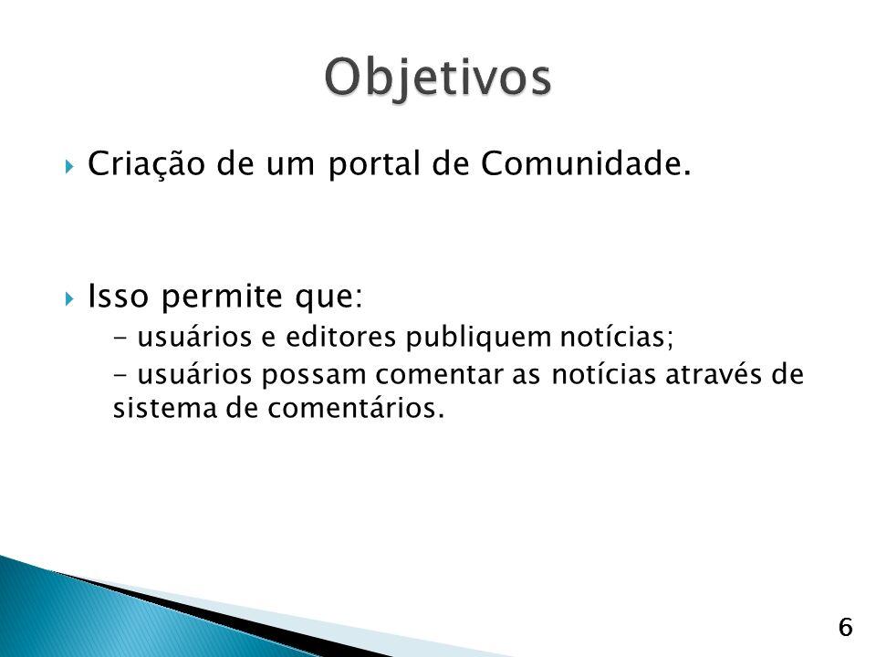 Objetivos Criação de um portal de Comunidade. Isso permite que: