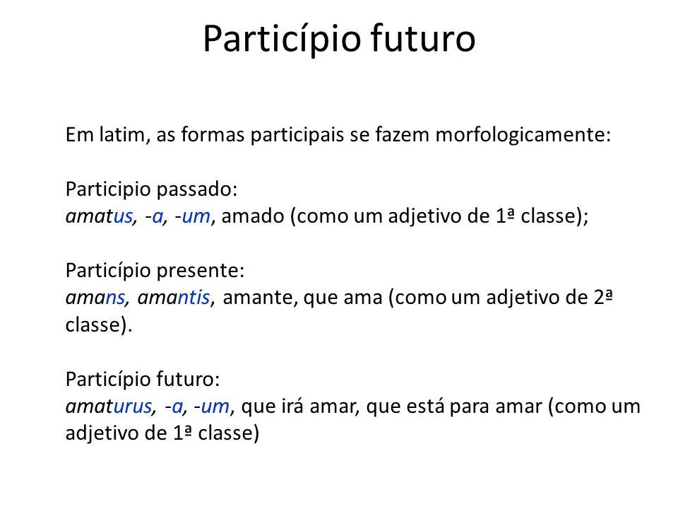 Particípio futuro Em latim, as formas participais se fazem morfologicamente: Participio passado: