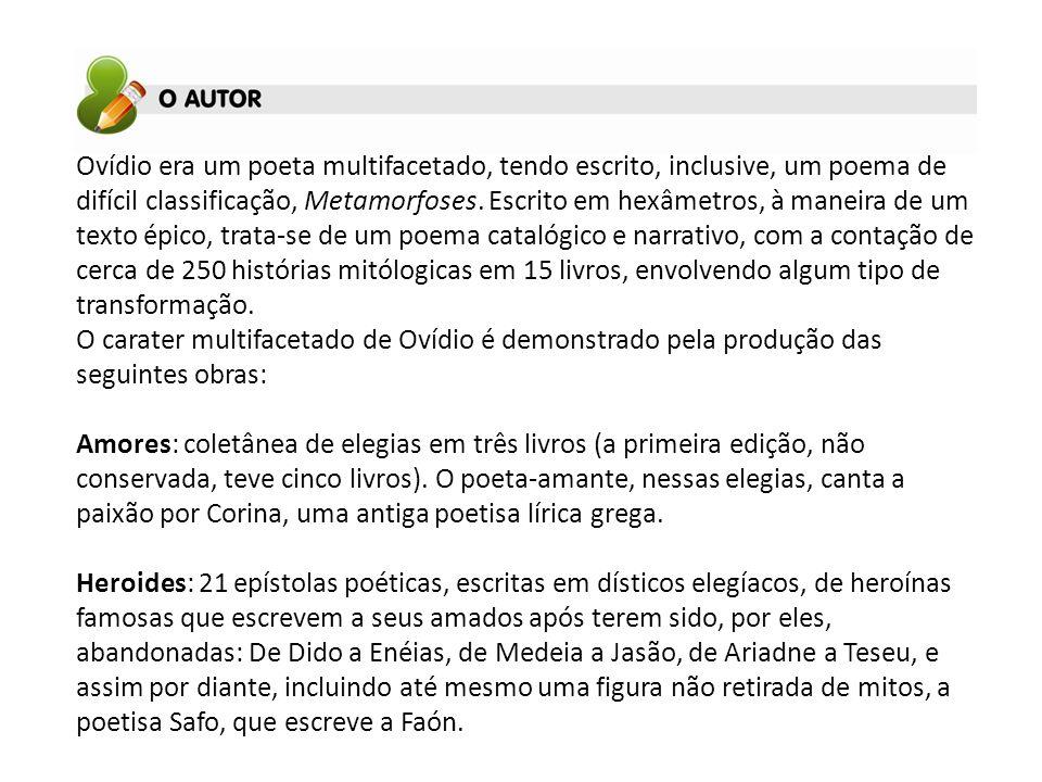 Ovídio era um poeta multifacetado, tendo escrito, inclusive, um poema de difícil classificação, Metamorfoses.
