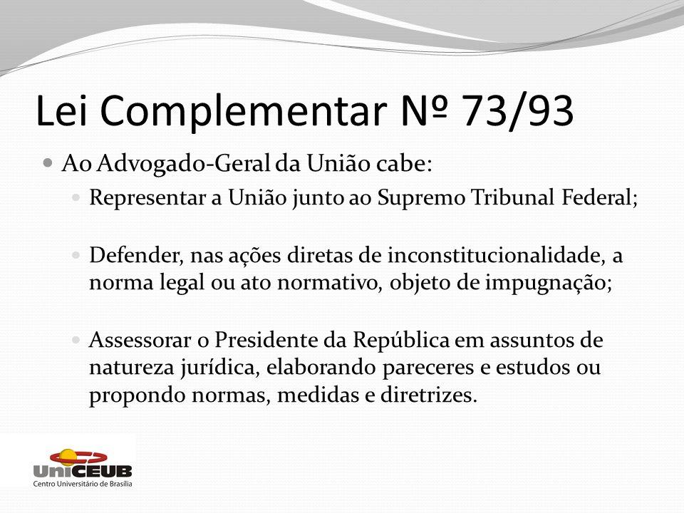 Lei Complementar Nº 73/93 Ao Advogado-Geral da União cabe: