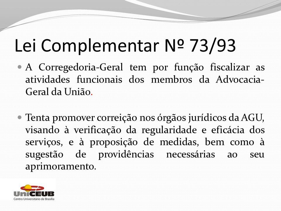 Lei Complementar Nº 73/93 A Corregedoria-Geral tem por função fiscalizar as atividades funcionais dos membros da Advocacia-Geral da União.