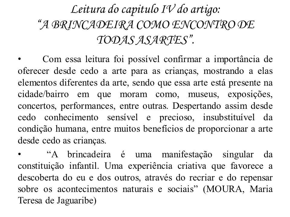 Leitura do capitulo IV do artigo: A BRINCADEIRA COMO ENCONTRO DE TODAS ASARTES .