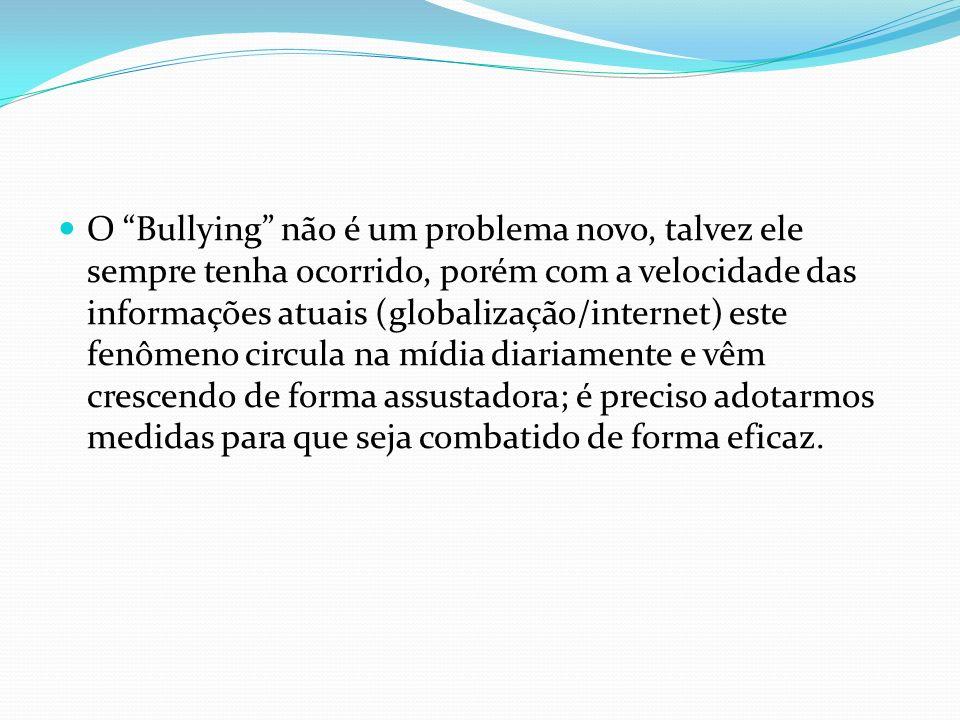 O Bullying não é um problema novo, talvez ele sempre tenha ocorrido, porém com a velocidade das informações atuais (globalização/internet) este fenômeno circula na mídia diariamente e vêm crescendo de forma assustadora; é preciso adotarmos medidas para que seja combatido de forma eficaz.