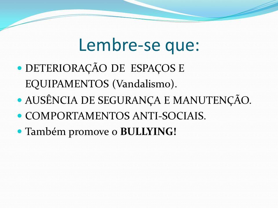Lembre-se que: DETERIORAÇÃO DE ESPAÇOS E EQUIPAMENTOS (Vandalismo).