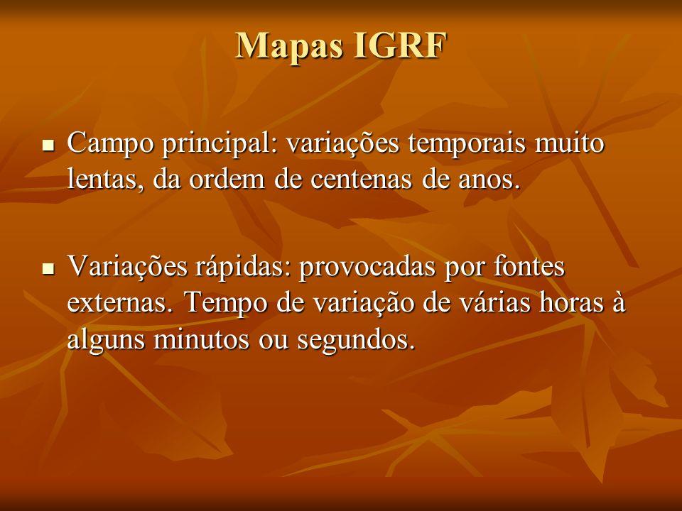 Mapas IGRF Campo principal: variações temporais muito lentas, da ordem de centenas de anos.