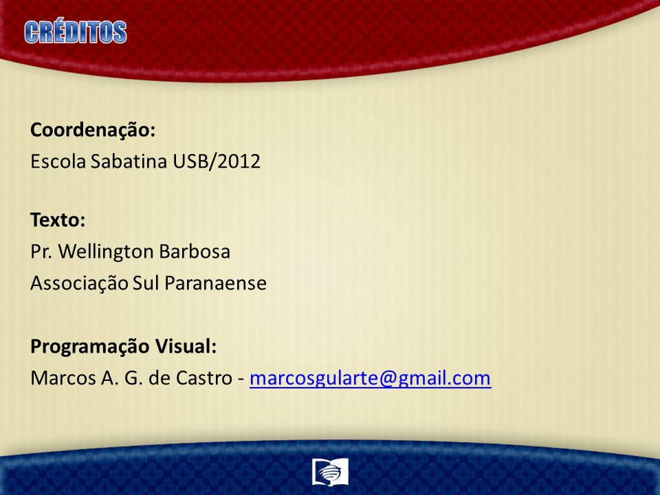 CRÉDITOS Coordenação: Escola Sabatina USB/2012 Texto: