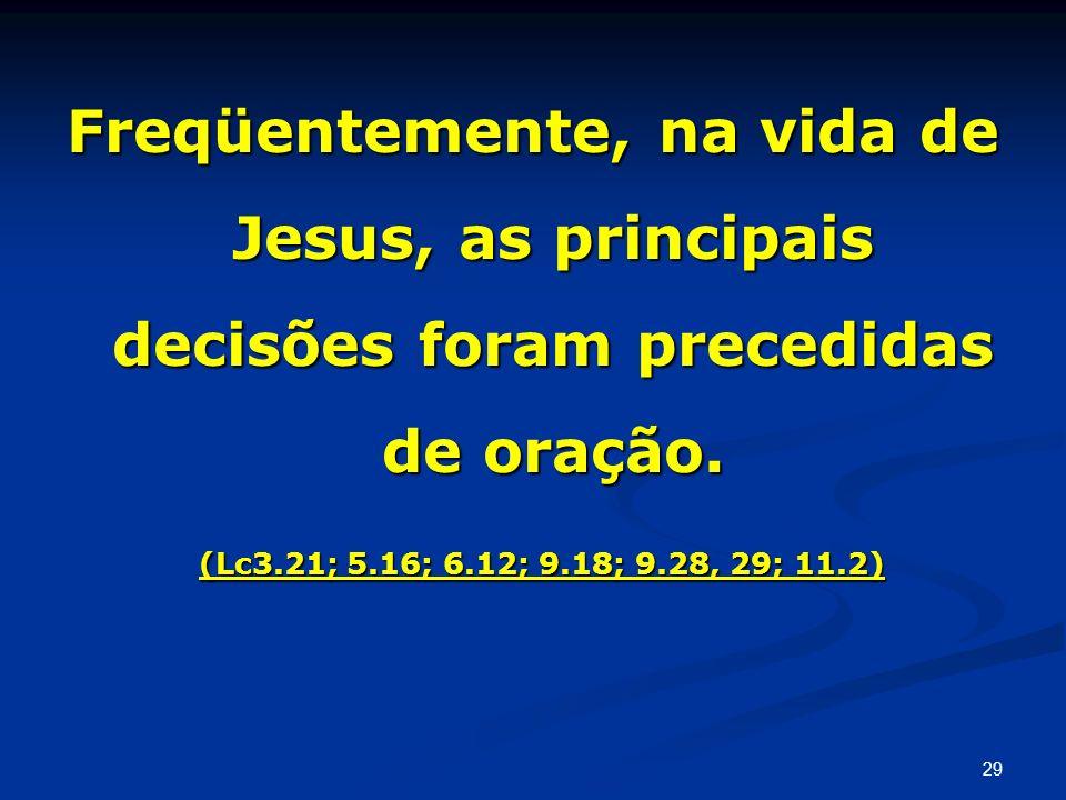 Freqüentemente, na vida de Jesus, as principais decisões foram precedidas de oração.