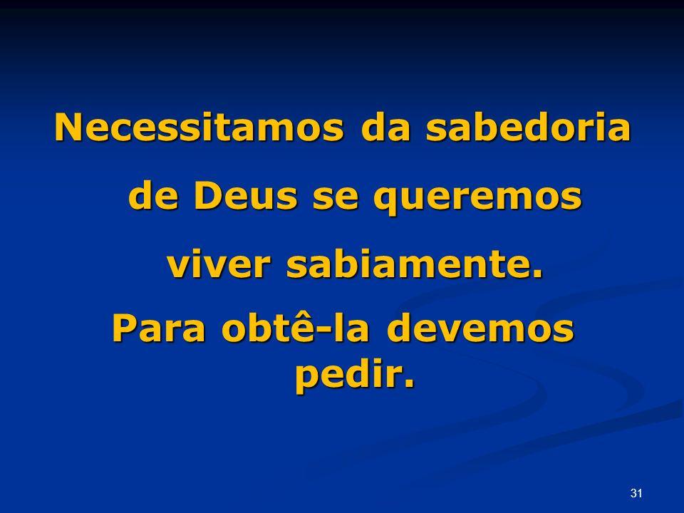 Necessitamos da sabedoria de Deus se queremos viver sabiamente