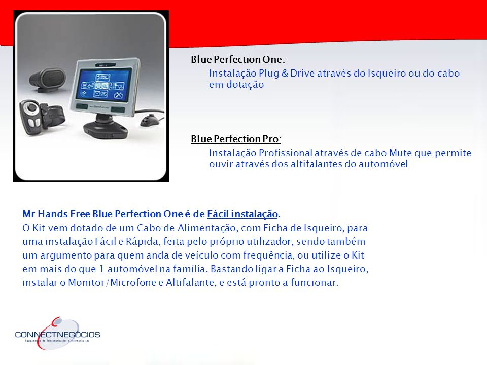 Blue Perfection One: Instalação Plug & Drive através do Isqueiro ou do cabo em dotação. Blue Perfection Pro: