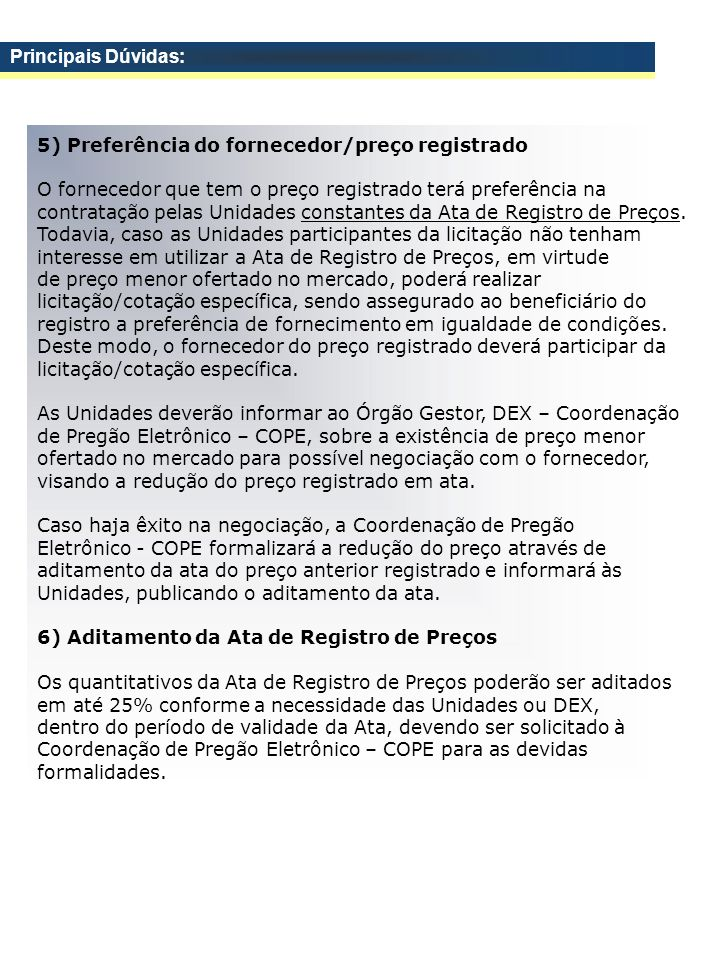 Principais Dúvidas: 5) Preferência do fornecedor/preço registrado. O fornecedor que tem o preço registrado terá preferência na.