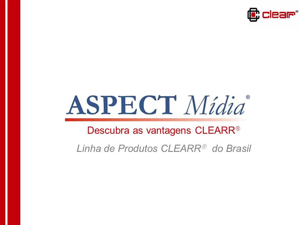Descubra as vantagens CLEARR Linha de Produtos CLEARR do Brasil