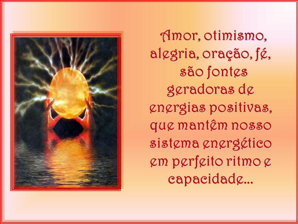 Amor, otimismo, alegria, oração, fé,