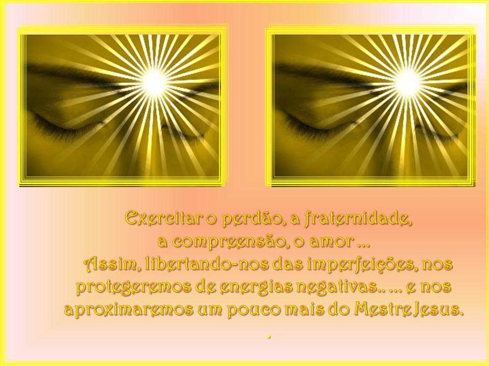 Exercitar o perdão, a fraternidade, a compreensão, o amor ...