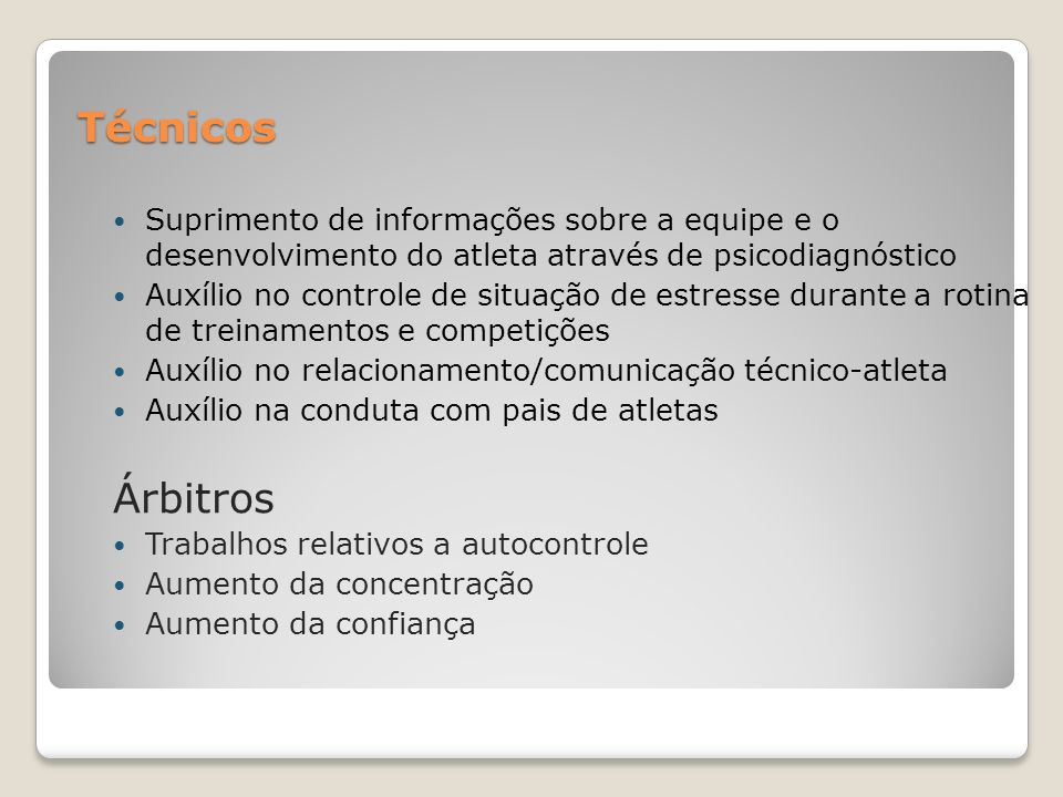 Técnicos Suprimento de informações sobre a equipe e o desenvolvimento do atleta através de psicodiagnóstico.