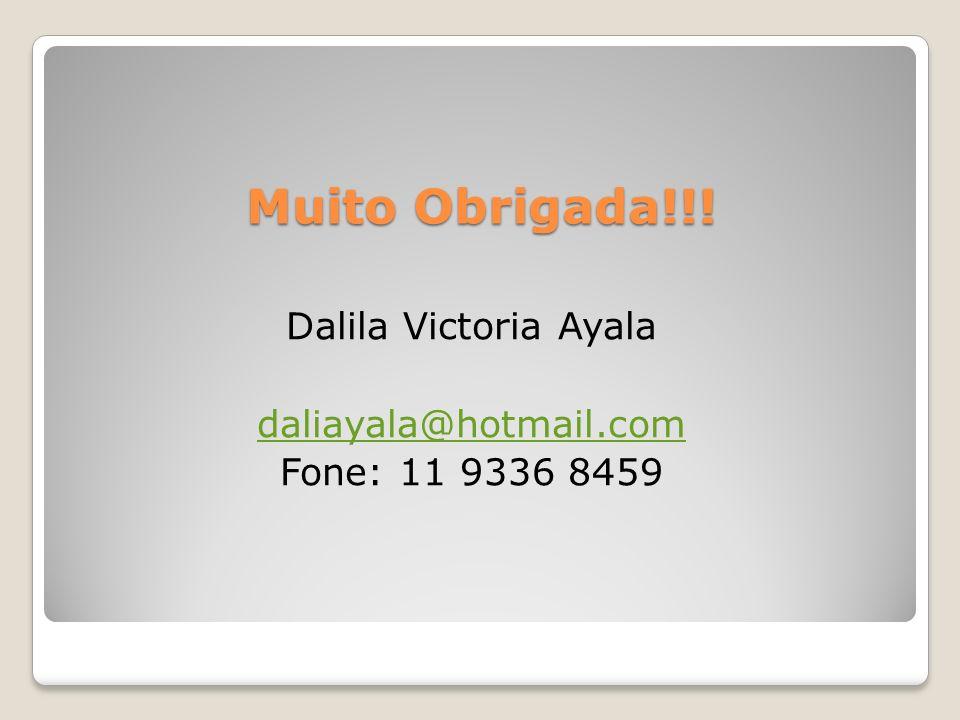Dalila Victoria Ayala daliayala@hotmail.com Fone: 11 9336 8459