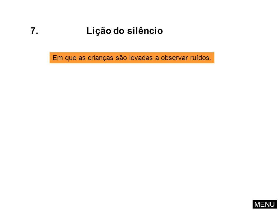 7. Lição do silêncio Em que as crianças são levadas a observar ruídos.