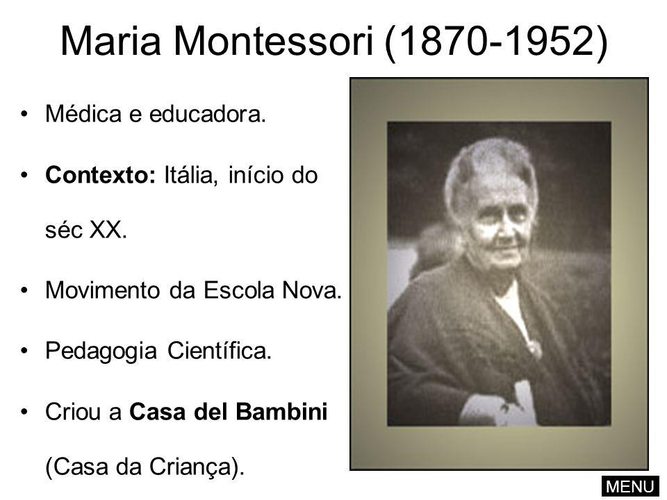 Maria Montessori (1870-1952) Médica e educadora.