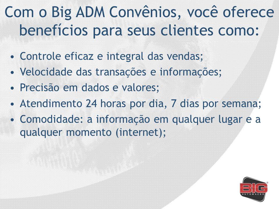 Com o Big ADM Convênios, você oferece benefícios para seus clientes como: