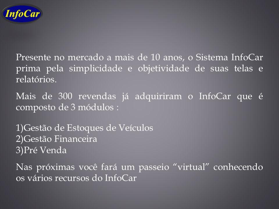 Presente no mercado a mais de 10 anos, o Sistema InfoCar prima pela simplicidade e objetividade de suas telas e relatórios.