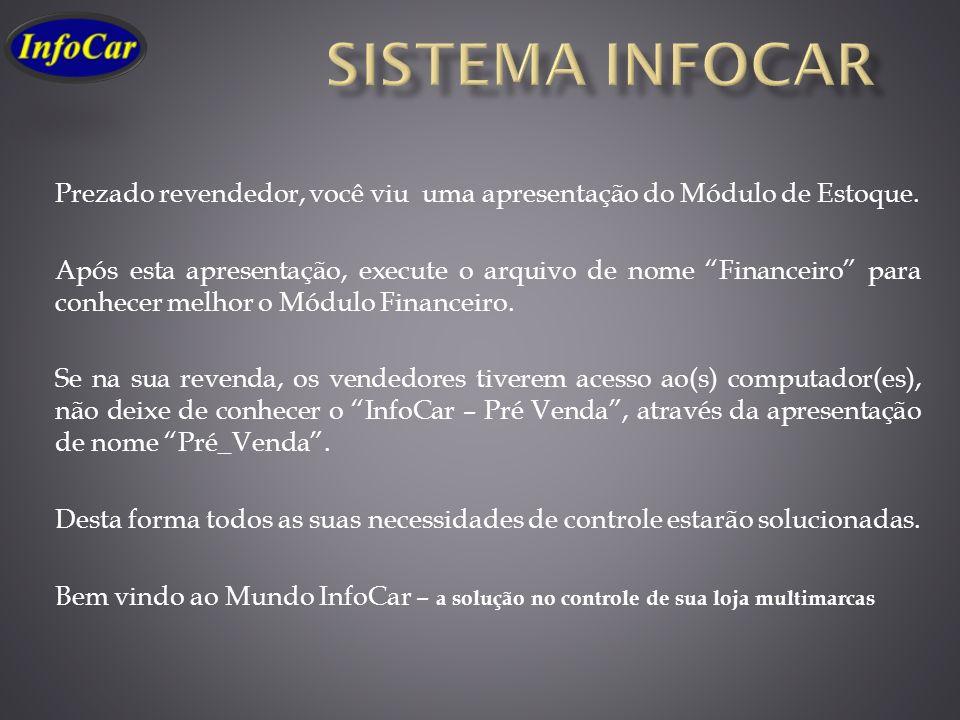 Sistema infocar Prezado revendedor, você viu uma apresentação do Módulo de Estoque.
