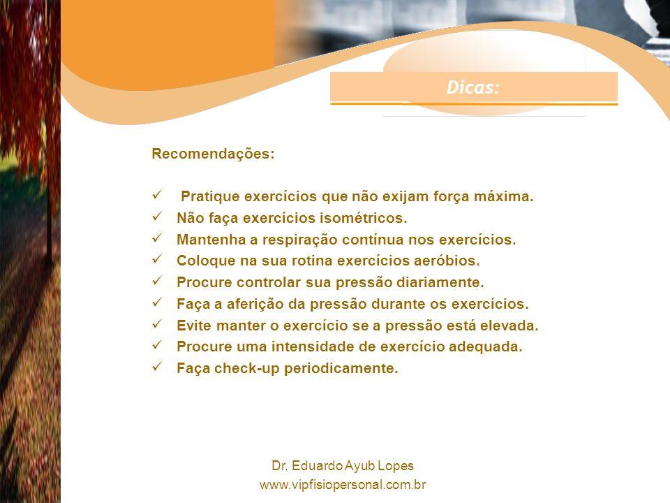 Dicas: Recomendações: Pratique exercícios que não exijam força máxima.