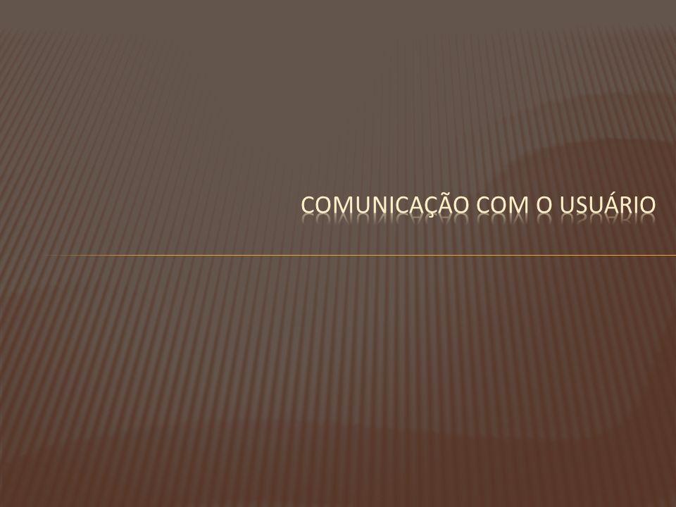 Comunicação com o Usuário