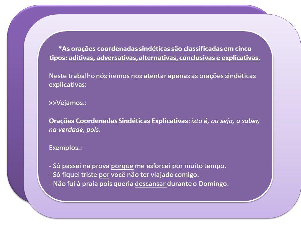 *As orações coordenadas sindéticas são classificadas em cinco tipos: aditivas, adversativas, alternativas, conclusivas e explicativas.