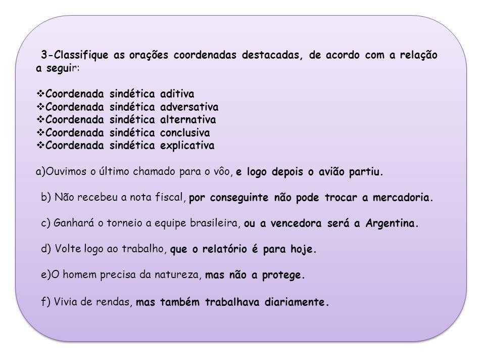 3-Classifique as orações coordenadas destacadas, de acordo com a relação a seguir: