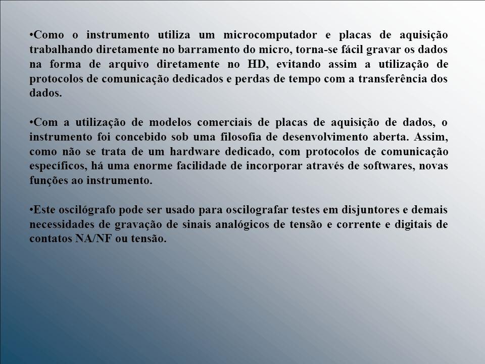 Como o instrumento utiliza um microcomputador e placas de aquisição trabalhando diretamente no barramento do micro, torna-se fácil gravar os dados na forma de arquivo diretamente no HD, evitando assim a utilização de protocolos de comunicação dedicados e perdas de tempo com a transferência dos dados.
