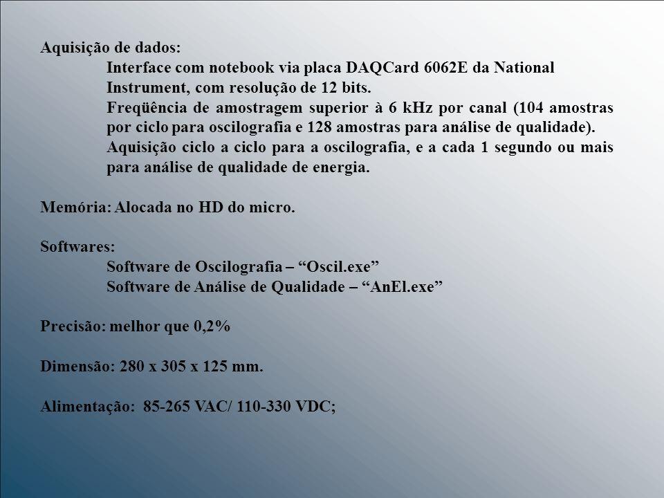 Aquisição de dados: Interface com notebook via placa DAQCard 6062E da National Instrument, com resolução de 12 bits.