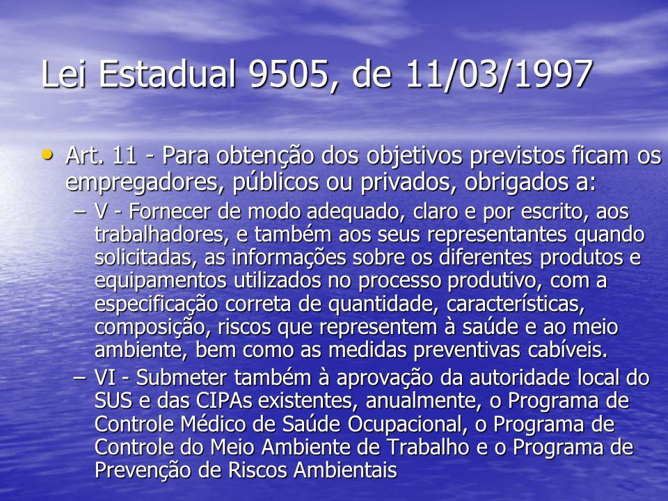 Lei Estadual 9505, de 11/03/1997 Art. 11 - Para obtenção dos objetivos previstos ficam os empregadores, públicos ou privados, obrigados a: