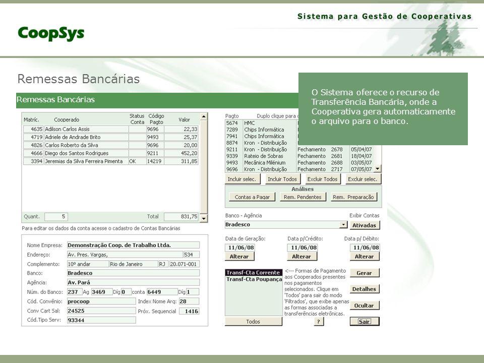 Remessas Bancárias O Sistema oferece o recurso de Transferência Bancária, onde a Cooperativa gera automaticamente o arquivo para o banco.