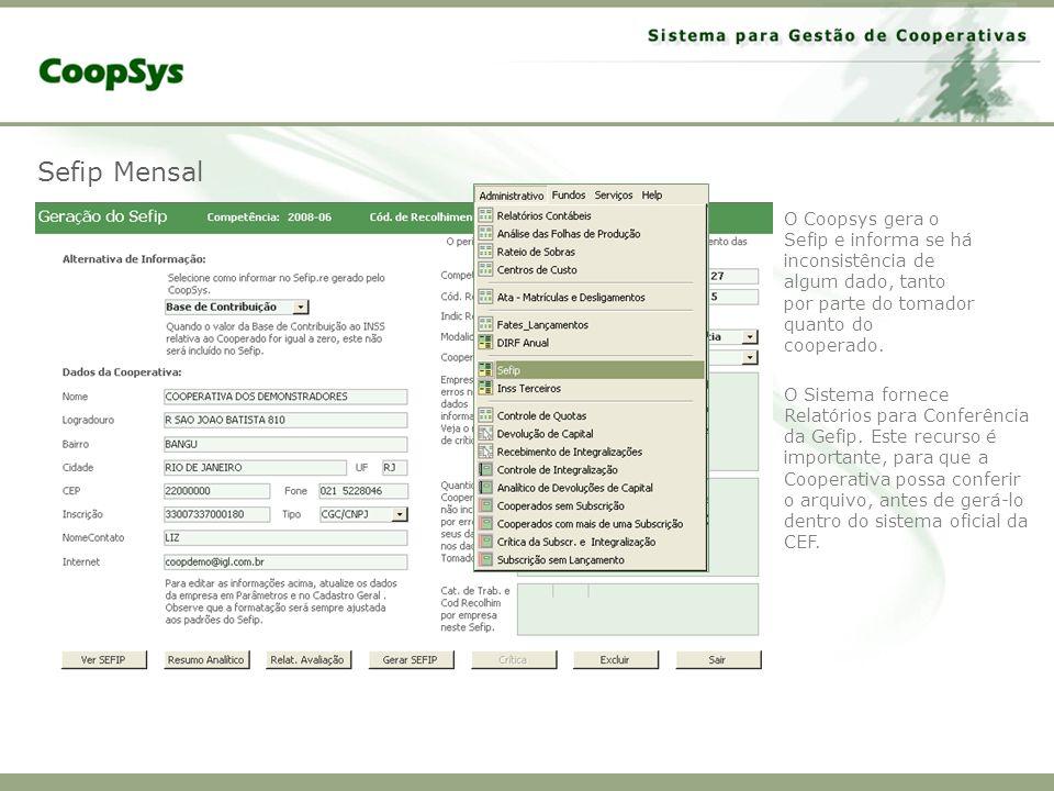Sefip Mensal O Coopsys gera o Sefip e informa se há inconsistência de algum dado, tanto por parte do tomador quanto do cooperado.