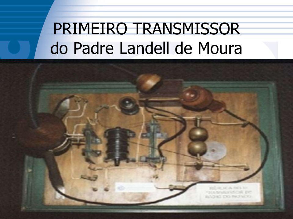 PRIMEIRO TRANSMISSOR do Padre Landell de Moura