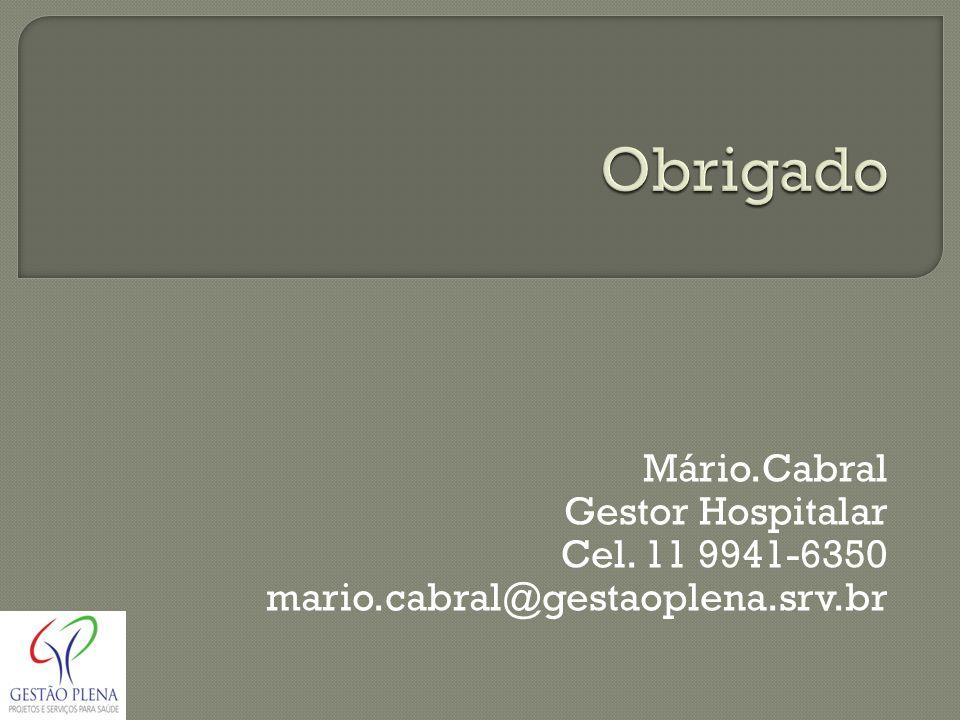 Obrigado Mário.Cabral Gestor Hospitalar Cel. 11 9941-6350