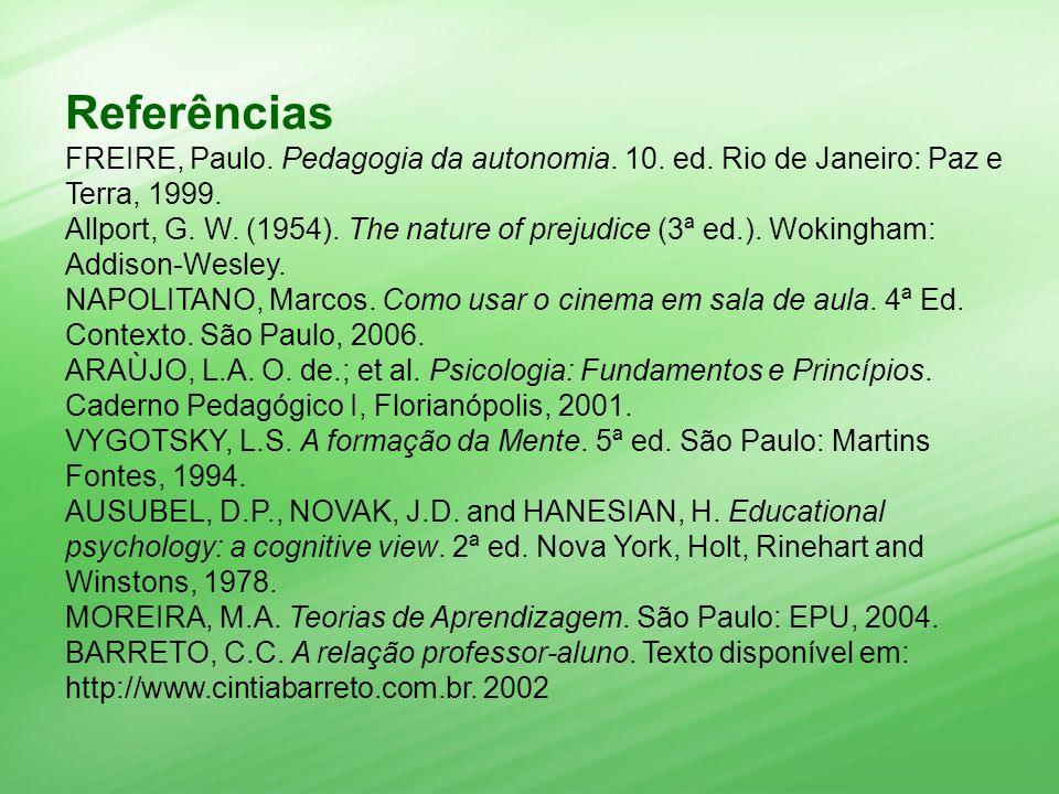 Referências FREIRE, Paulo. Pedagogia da autonomia. 10. ed. Rio de Janeiro: Paz e Terra, 1999.