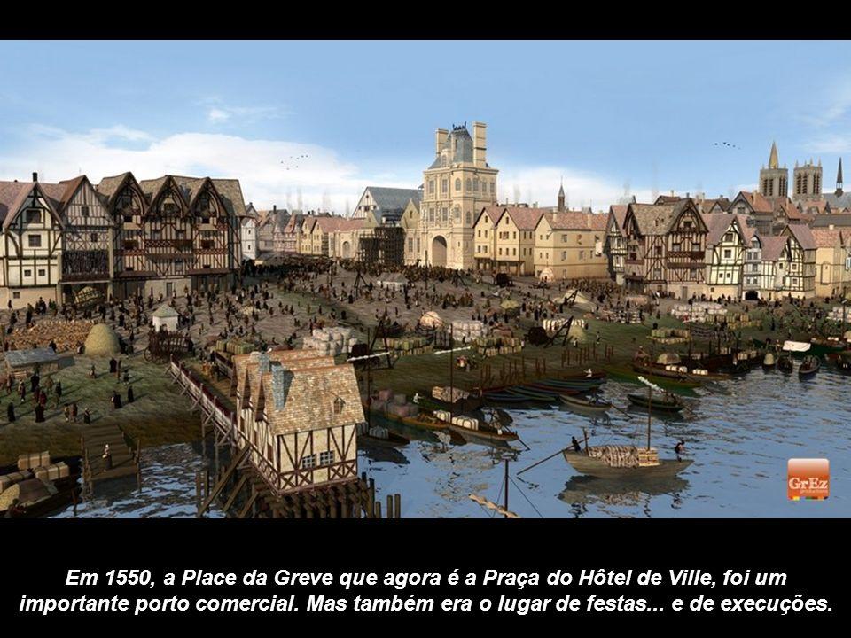 Em 1550, a Place da Greve que agora é a Praça do Hôtel de Ville, foi um importante porto comercial.
