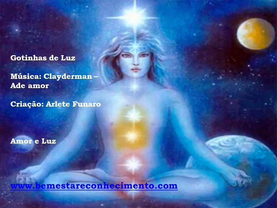 www.bemestareconhecimento.com Gotinhas de Luz Música: Clayderman –