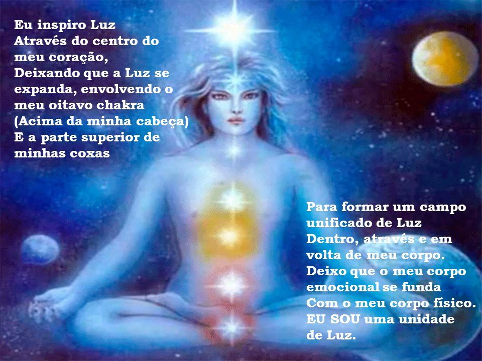 Eu inspiro Luz Através do centro do. meu coração, Deixando que a Luz se. expanda, envolvendo o. meu oitavo chakra.