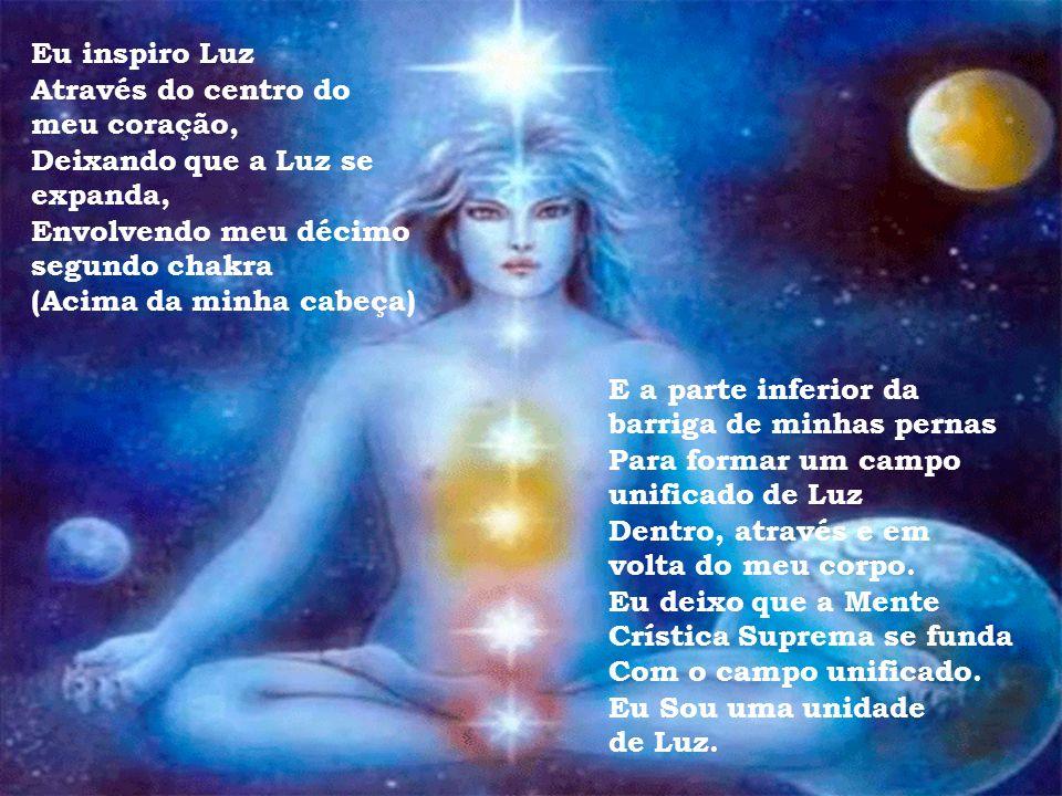 Eu inspiro Luz Através do centro do. meu coração, Deixando que a Luz se. expanda, Envolvendo meu décimo.