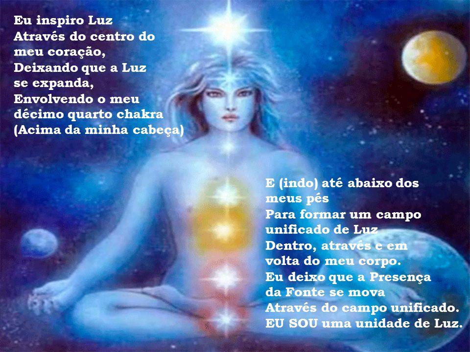 Eu inspiro Luz Através do centro do. meu coração, Deixando que a Luz. se expanda, Envolvendo o meu.