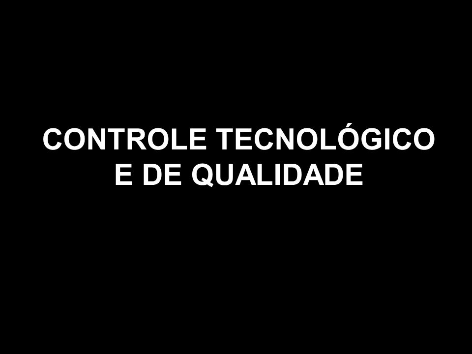 CONTROLE TECNOLÓGICO E DE QUALIDADE