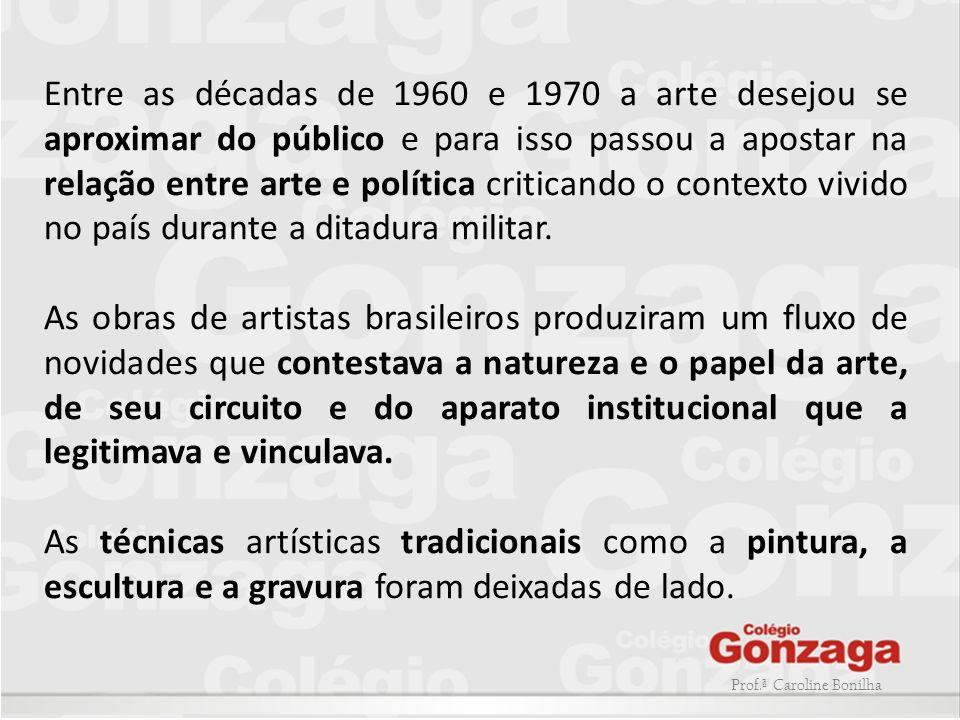 Entre as décadas de 1960 e 1970 a arte desejou se aproximar do público e para isso passou a apostar na relação entre arte e política criticando o contexto vivido no país durante a ditadura militar.