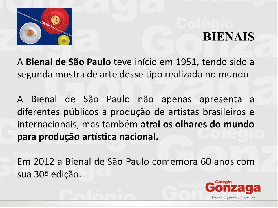 BIENAIS A Bienal de São Paulo teve início em 1951, tendo sido a segunda mostra de arte desse tipo realizada no mundo.