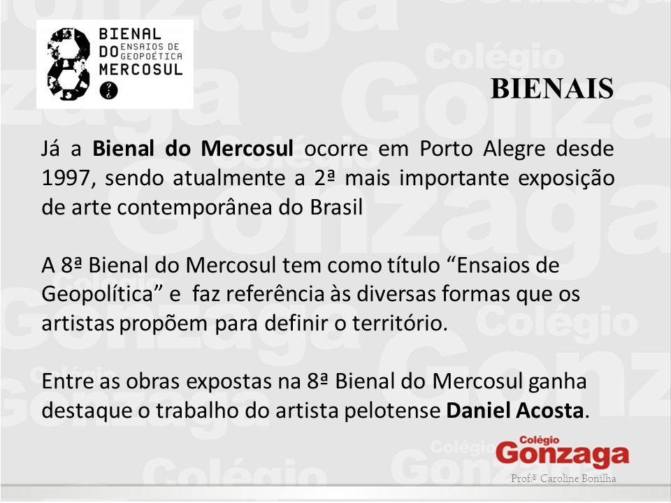 BIENAIS Já a Bienal do Mercosul ocorre em Porto Alegre desde 1997, sendo atualmente a 2ª mais importante exposição de arte contemporânea do Brasil.