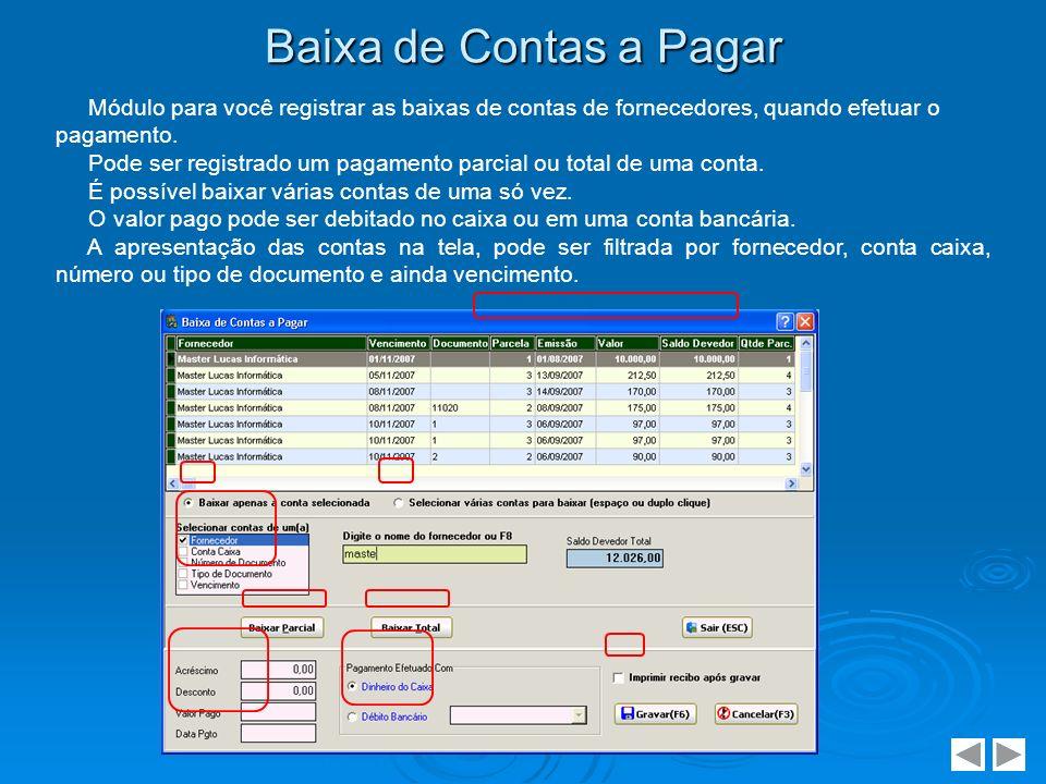 Baixa de Contas a Pagar Módulo para você registrar as baixas de contas de fornecedores, quando efetuar o pagamento.