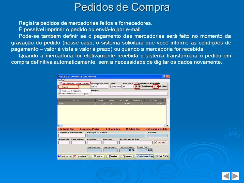 Pedidos de Compra Registra pedidos de mercadorias feitos a fornecedores. É possível imprimir o pedido ou enviá-lo por e-mail.